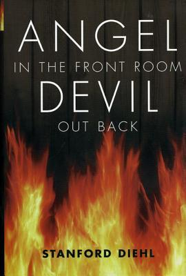Angel in the Front Room, Devil Out Back by Stanford Diehl