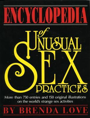The Encyclopedia of Unusual Sex Practices by Brenda Love