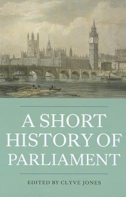 A Short History of Parliament: England, Great Britain, the United Kingdom, Ireland & Scotland