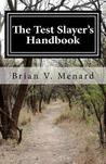 The Test Slayer's Handbook by Brian V. Menard