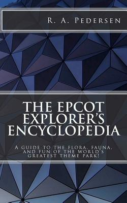 The EPCOT Explorer's Encyclopedia by R.A. Pedersen