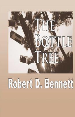 The Bottle Tree by Robert D.   Bennett
