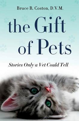 The Gift of Pets: Stories Only a Vet Could Tell