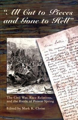 """All Cut to Pieces and Gone to Hell"": The Civil War, Race Relations, and the Battle of Poison Spring"