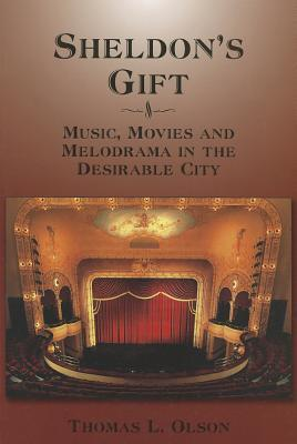 Sheldon's Gift: Music, Movies and Melodrama in the Desirable City