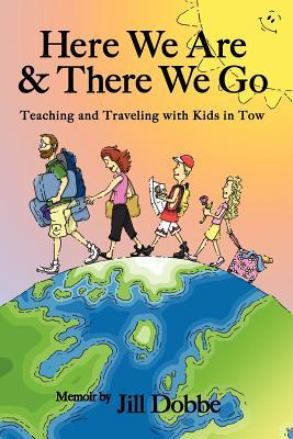 Here We Are & There We Go: Teaching and Traveling With Kids in Tow