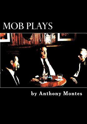 Mob Plays: 4 one-act plays dealing with the Mob