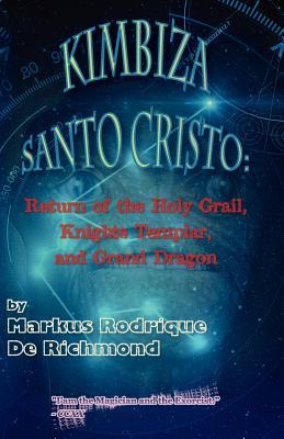 Kimbiza Santo Cristo: Return of the Holy Grail, Knights Templar, and Grand Dragon