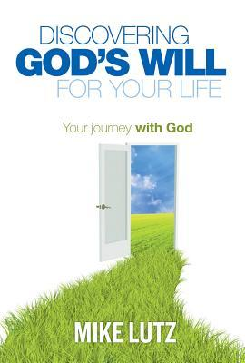 Discovering God's Will for Your Life: Your Journey with God