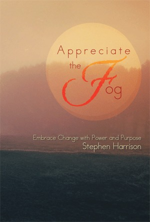 Appreciate The Fog Embrace Change with Power and Purpose