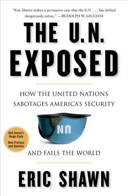 the-u-n-exposed-how-the-united-nations-sabotages-america-s-security-and-fails-the-world