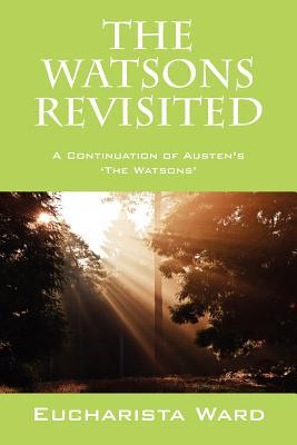 Ebook The Watsons Revisited: A Continuation of Austen's 'The Watsons' by Eucharista Ward DOC!