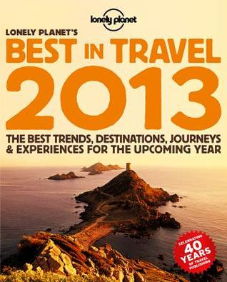 Lonely Planet's Best in Travel: The Best Trends, Destinations, Journeys & Experiences for the Upcoming Year