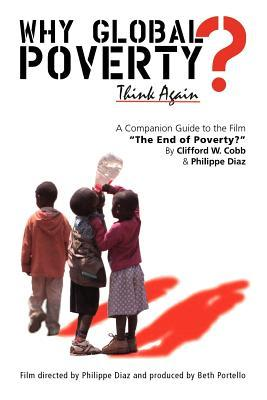 Why Global Poverty?: A Companion Guide to the Film the End of Poverty?