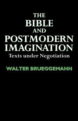 The Bible And Postmodern Imagination: Texts Under Negotiation
