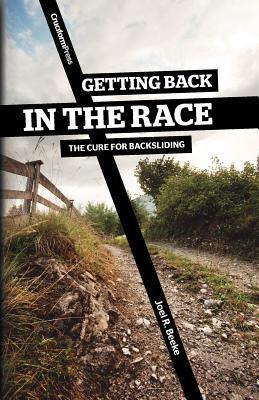 Getting Back In The Race by Joel R. Beeke