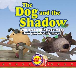 The Dog and the Shadow: Will Greed Bring You More That You Already Have?