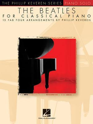 The Beatles for Classical Piano: Arr. Phillip Keveren the Phillip Keveren Series Piano Solo