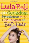 Lula Bell on Geekdom, Freakdom & the Challenges of Bad Hair