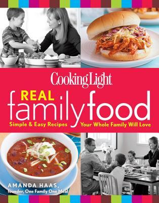Ebook Cooking Light Real Family Food: Simple & Easy Recipes Your Whole Family Will Love by Cooking Light Magazine TXT!
