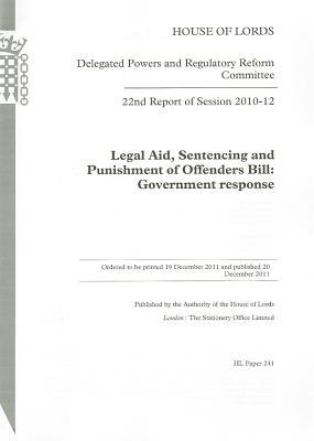 22nd Report of Session 2010-12: Legal Aid, Sentencing and Punishment of Offenders Bill Government Response: House of Lords Paper 241 Session 2010-12