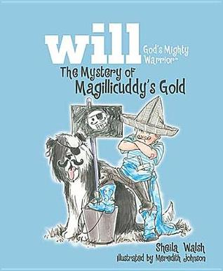 The Mystery of Magillicuddy's Gold (Will, God's Mighty Warrior, #2)