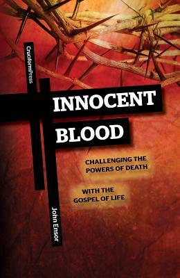 Innocent Blood: Challenging the Powers of Death with the Gospel of Life