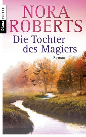 Die Tochter Des Magiers by Nora Roberts