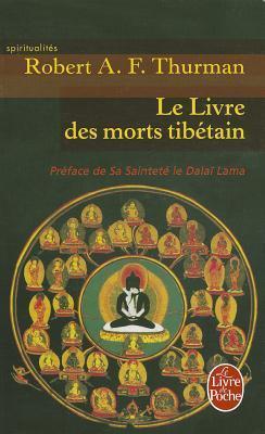 Le Livre Tibétain Des Morts: Comme Il Est Communément Intitulé En Occident, Connu Au Tibet Sous Le Nom De:  Le Grand Livre De La Libération Naturelle Par La Compréhension Dans Le Monde Intermédiaire