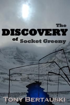 The Discovery of Socket Greeny by Tony Bertauski