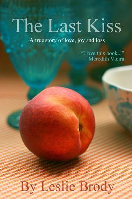 The Last Kiss: A True Story of Love, Joy and Loss