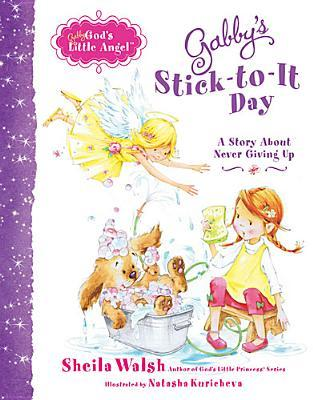 Gabby's Stick-to-It Day by Sheila Walsh