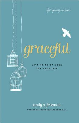 Graceful (for Young Women): Letting Go of Your Try-Hard Life