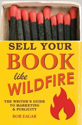 Sell Your Book Like Wildfire: The Writer's Guide to Marketing & Publicity
