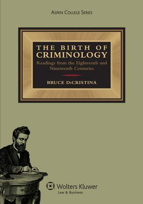 The Birth of Criminology: Readings from the Eighteenth and Nineteenth Centuries