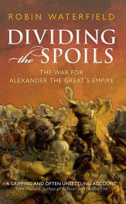 dividing-the-spoils-the-war-for-alexander-the-great-s-empire-robin-waterfield