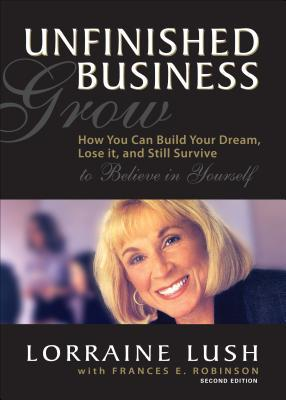 Unfinished Business: How You Can Build Your Dream, Lose It, and Still Survive