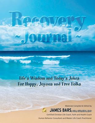 Recovery Journal: Ancient Wisdom and Today's Jokes for Happy, Joyous and Free Folks
