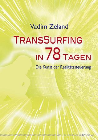 TransSurfing in 78 Tagen. Die Kunst der Realitätssteuerung