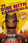 We Dine With Cannibals (An Accidental Adventure, #2)