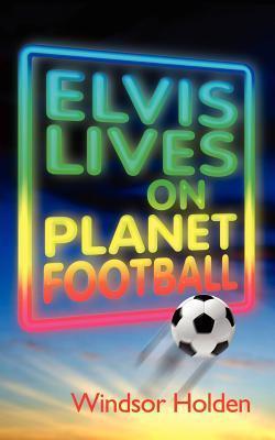 Elvis Lives on Planet Football