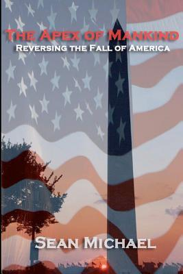 The Apex of Mankind: Reversing the Fall of America