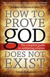 How to Prove god Does Not Exist: The Complete Guide to Validating Atheism