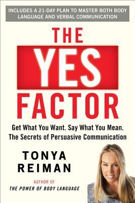 The Yes Factor: Get What You Want. Say What You Mean. - Tonya Reiman