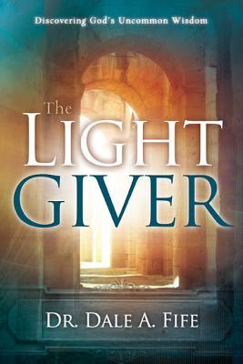 The light giver discovering gods uncommon wisdom by dale a fife 15894590 fandeluxe Image collections