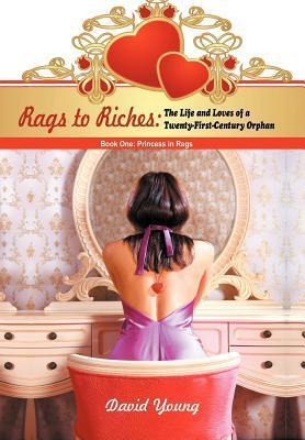 Rags to Riches: The Life and Loves of a Twenty-First-Century Orphan: Book One: Princess in Rags