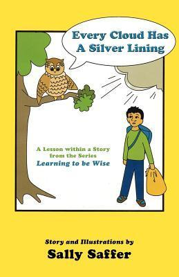 Every Cloud Has a Silver Lining: A Lesson Within a Story from the Series Learning to Be Wise