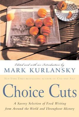 Choice cuts: a savory selection of food writing from around the world and throughout history par Mark Kurlansky