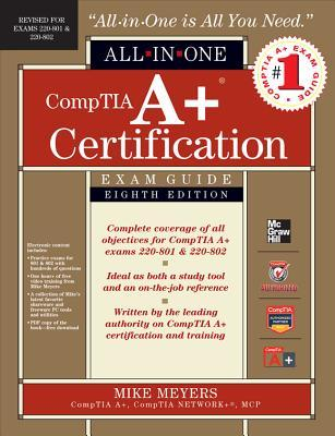 Comptia A+ Certification All-In-One Exam Guide: Exams 220-801 & 220-802
