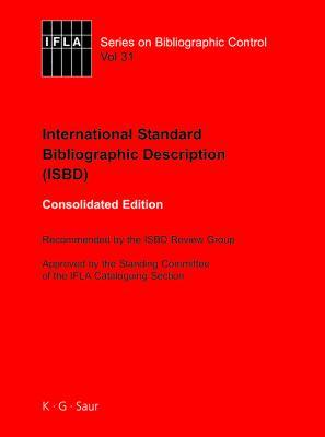 Isbd: International Standard Bibliographic Description: Recommended by the Isbd Review Group Approved by the Standing Committee of the Ifla Cataloguing Section